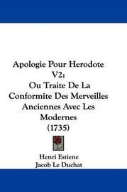 Apologie Pour Herodote V2: Ou Traite de La Conformite Des Merveilles Anciennes Avec Les Modernes (1735) by Henri Estienne