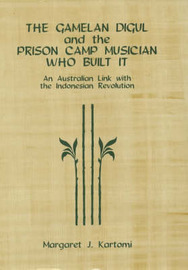 The Gamelan Digul and the Prison-Camp Musician Who Built It by Margaret J. Kartomi image