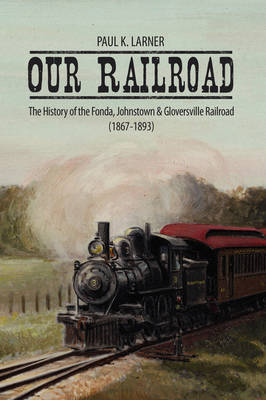 Our Railroad by Paul K. Larner image