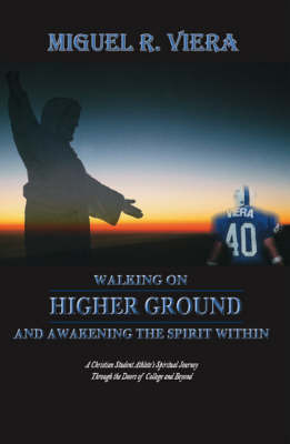 Walking on Higher Ground and Awakening the Spirit within by Miguel R. Viera