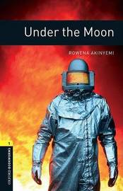 Oxford Bookworms Library: Level 1: Under the Moon by Rowena Akinyemi
