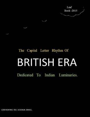 The Capital Letter Rhythm of British Era: Dedicated to Indian Luminaries by Neeraj Sinha image