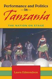 Performance and Politics in Tanzania by Laura Edmondson