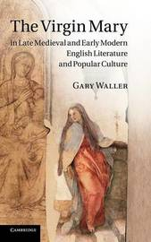 The Virgin Mary in Late Medieval and Early Modern English Literature and Popular Culture by Gary Waller image