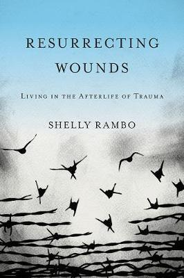 Resurrecting Wounds by Shelly Rambo