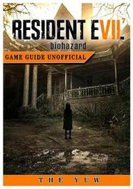 Resident Evil 7 Biohazard Game Guide Unofficial by The Yuw