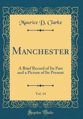 Manchester, Vol. 14 by Maurice D Clarke