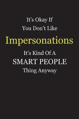It's Okay If You Don't Like Impersonations It's Kind Of A Smart People Thing Anyway by Unixx Publishing
