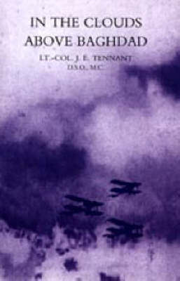 In the Clouds Above Baghdad: Being the Records of an Air Commander by J. E. Tennant image