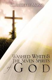 Washed White & the Seven Spirits of God by Claudette Moss image
