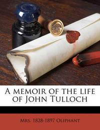 A Memoir of the Life of John Tulloch by Margaret Wilson Oliphant