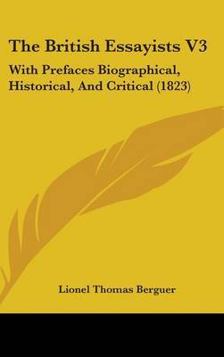 The British Essayists V3: With Prefaces Biographical, Historical, And Critical (1823) by LIONEL THOMAS BERGUER image