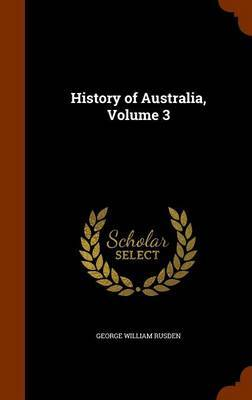 History of Australia, Volume 3 by George William Rusden image