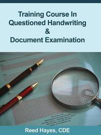 Training Course in Questioned Handwriting & Document Examination by Reed C Hayes