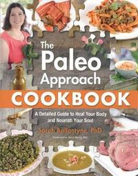 The Paleo Approach Cookbook by Sarah Ballantyne