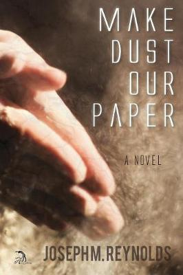 Make Dust Our Paper by Joseph M Reynolds