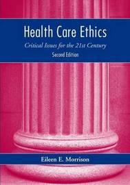 Health Care Ethics by Eileen E Morrison