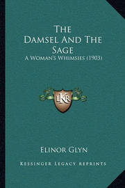 The Damsel and the Sage: A Woman's Whimsies (1903) by Elinor Glyn