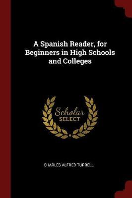 A Spanish Reader, for Beginners in High Schools and Colleges by Charles Alfred Turrell image