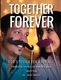 Together Forever God's Design for Marriage by Ed Wright