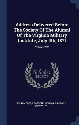 Address Delivered Before the Society of the Alumni of the Virginia Military Institute, July 4th, 1871; Volume 262 by John Mercer Patton image