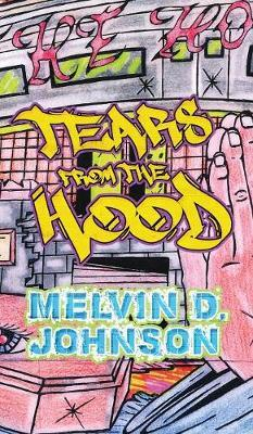 Tears from the Hood by Melvin D Johnson
