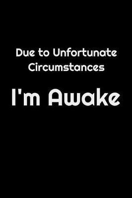 Due To Unfortunate Circumstances I'm Awake by Lazy Girl Ink