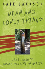 Mean and Lowly Things: True Tales of Snake-hunting in Africa by Kate Jackson image