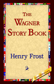 The Wagner Story Book by Henry Frost image