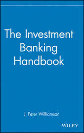 The Investment Banking Handbook by J. Peter Williamson