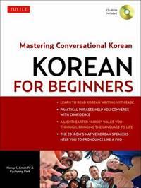 Korean for Beginners: Mastering Conversational Korean (Book + CD) by Henry J. Amen IV