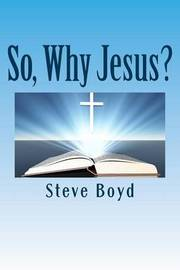 So, Why Jesus? by Steve L Boyd