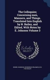 The Colloquies; Concerning Men, Manners, and Things. Translated Into English by N. Bailey, and Edited, with Notes by E. Johnson; Volume 3 by Edwin Johnson
