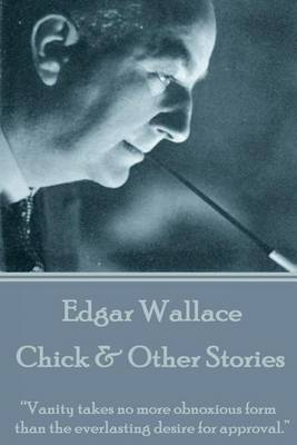 Edgar Wallace - Chick & Other Stories by Edgar Wallace
