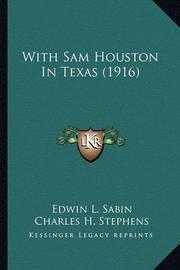 With Sam Houston in Texas (1916) with Sam Houston in Texas (1916) by Edwin L. Sabin