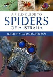 A Field Guide to Spiders of Australia by Robert Whyte