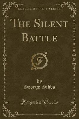 The Silent Battle (Classic Reprint) by George Gibbs