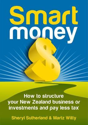Smart Money: Structure Your New Zealand Business or Investments and Pay Less Tax by Sheryl Sutherland image