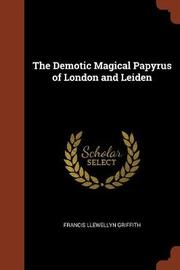 The Demotic Magical Papyrus of London and Leiden by Francis Llewellyn Griffith