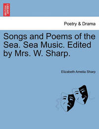 Songs and Poems of the Sea. Sea Music. Edited by Mrs. W. Sharp. by Elizabeth Amelia Sharp