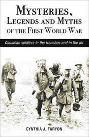 Mysteries, Legends and Myths of the First World War by Cynthia Faryon image
