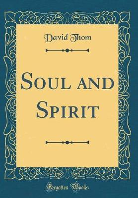 Soul and Spirit (Classic Reprint) by David Thom image