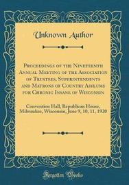 Proceedings of the Nineteenth Annual Meeting of the Association of Trustees, Superintendents and Matrons of Country Asylums for Chronic Insane of Wisconsin by Unknown Author image
