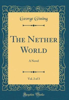 The Nether World, Vol. 2 of 3 by George Gissing
