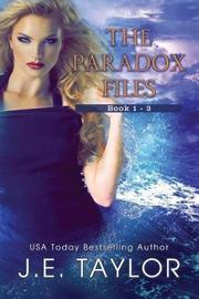 The Paradox Files by J.E. Taylor