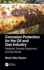 Corrosion Protection for the Oil and Gas Industry by Mavis Sika Okyere