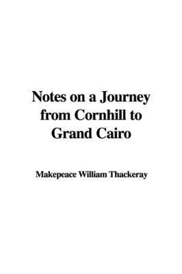 Notes on a Journey from Cornhill to Grand Cairo by Makepeace William Thackeray