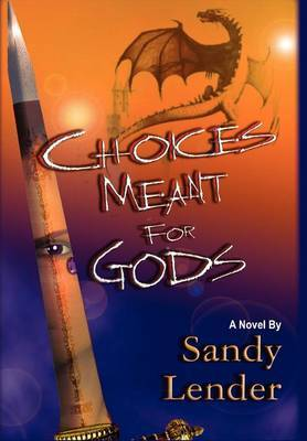 Choices Meant for Gods by Sandy Lender