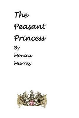 The Peasant Princess by Monica Murray