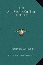 The Art Work of the Future by Richard Wagner
